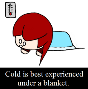 Cold is bad. Blankets are good.