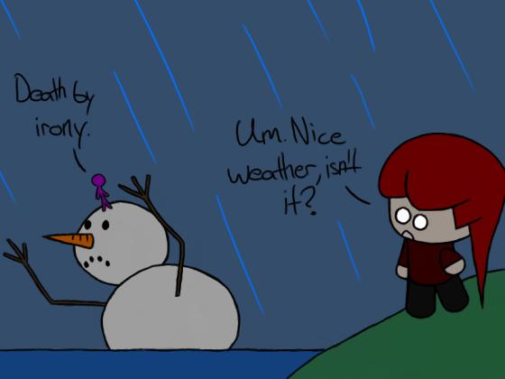 Rain, rain go away, give me snow.